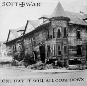 Soft War - One Day It Will All Come Down